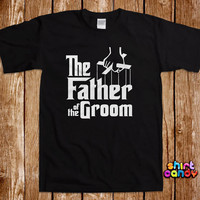 The Father of the Groom T shirt Funny Wedding Party Tee Stag Bachelor Groomsmen Bachelorette Bridal Parody Groom Gag Joke Cool Gifts For Him