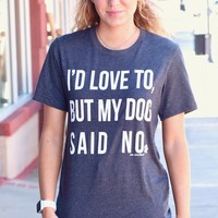 I'd Love To, But My Dog Said No Tee {Dk. H. Grey}