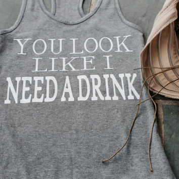 SALE! you look like i need a drink tank top
