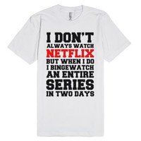 I Don't Always Watch Netflix-Unisex White T-Shirt