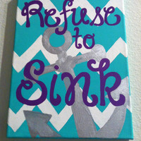 Refuse to Sink 16 x 20 inch canvas  with Anchor