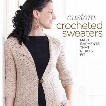 Custom Crocheted Sweaters: Make Garments That Really Fit