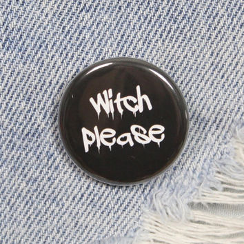 Witch Please 1.25 Inch Pin Back Button Badge