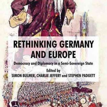Rethinking Germany and Europe: Democracy and Diplomacy in a Semi-sovereign State: Rethinking Germany and Europe