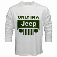 ONLY IN A JEEP T-Shirt men long sleeve tshirt white S - 2XL tee shirts cotton