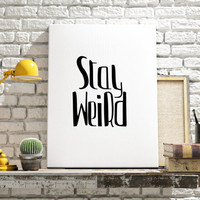 "Funny quote ""Stay Weird"" Funny Poster Instant Download Typography Print Wall Decor Home ArtWork Black and White art Printable Quotes"