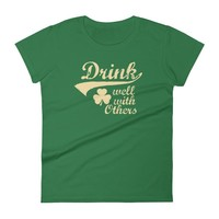 Women's Drink Well with Others Shirt funny St Patrick's Day tshirt