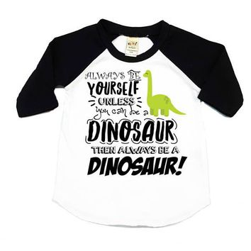 Always Be Yourself Unless You Can Be A Dinosaur Kids Raglan Shirt
