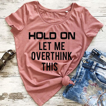 Let me overthink this funny tshirts for women shirts with sayings graphic tee womens tshirt funny teen girl clothes gift for her