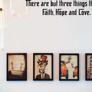 There are but three things that last Faith, Hope and Love. Style 27 Vinyl Decal Sticker Removable