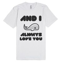 I *whale* Always Love You-Unisex White T-Shirt