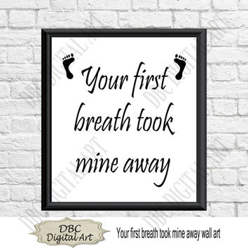 Baby wall art, your first breath took mine away, nursery wall art, wall décor, home décor, digital art, digital download, instant download