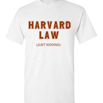 Harvard Law Just Kidding T-Shirt