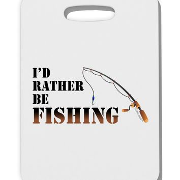 I'd Rather Be Fishing Thick Plastic Luggage Tag