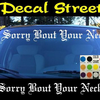 Sorry Bout Your Neck Windshield Visor Die Cut Vinyl Decal Sticker Diesel Old English Lettering