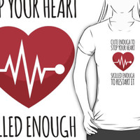 Awesome 'Cute Enough to Stop Your Heart, Skilled Enough to Restart It' T-Shirt and Accessories