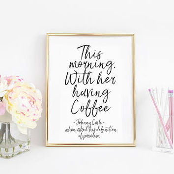 Love Quote,Coffee Print,Bedroom Print,Bedroom Wall Art,Bedroom Decor,Printable Art,Love Sing,Wall Art Print,Gift For Her,Good Morning Print