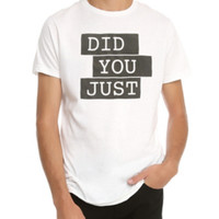 Did You Just T-Shirt