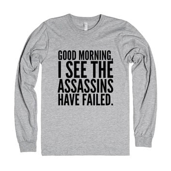 """Good Morning, I See The Assassins Have Failed. Long Sleeve T-Shirt ..."""