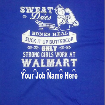 Custom Heat Transfer T-Shirt, Sweat Dries, Blood Clots, Bones Heal, Suck It Up Buttercup, Only Strong Girls Work At, Funny T Shirt Saying