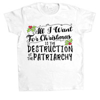 All I Want For Christmas Is The Destruction Of The Patriarchy -- Women's T-Shirt