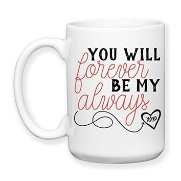 Coffee Mug, 15 oz, by Groovy Giftables - You Will Forever Be My Always 001