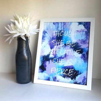 Though she be but little she is fierce inspirational quote 8.5 x 11 inch art print for baby nursery, dorm room, or home decor