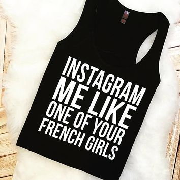 Instagram Me Like One Of Your French Girls Shirt or Tank