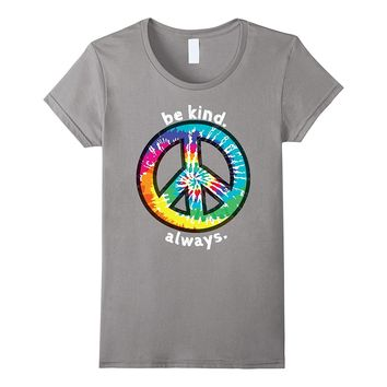 BE KIND. ALWAYS. TIE DYE PEACE SIGN SPREAD KINDNESS T SHIRT