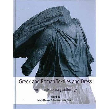 Greek and Roman Textiles and Dress: An Interdisciplinary Anthology (Ancient Textiles): Greek and Roman Textiles and Dress: An Interdisciplinary Anthology