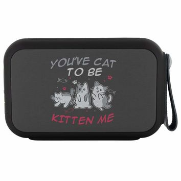 Youve Cat To Be Kitten Me Funny Cat Wireless Bluetooth Speaker Thumpah