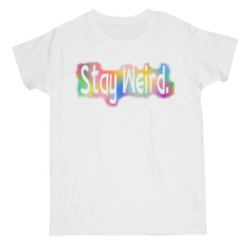 Stay Weird. Quote Tee
