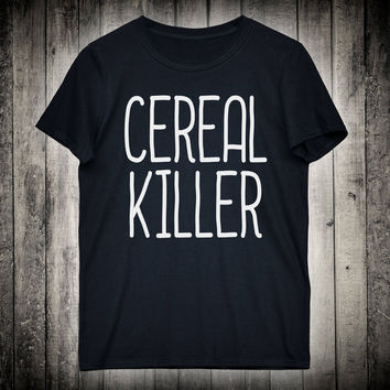 Cereal Killer Funny Pun Slogan Tee Forever Hungry Shirt Pizza Taco Lover Tshirt