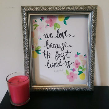 We Love because He First Loved Us Wall Art Watercolor Print 1 John 4:19