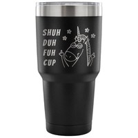Shuh Duh Fuh Cup, Unicorn Travel Mug, Funny Unicorn Gift, Unicorn 30oz Insulated Tumbler, Laser engraved, Cute Unicorn Gift, Gift For Her