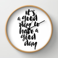 It's a good day to have a good day Wall Clock by White Print Design