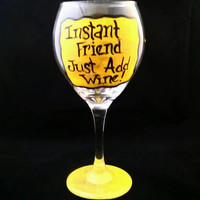 Hand Painted Wine Glass - Instant Friend, Just Add Wine