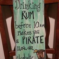 Drinking Rum Before 10 am Makes You a PIRATE not an ALCOHOLIC - wooden sign, DRINKING sign, patio sign, bar sign, custom, made to order