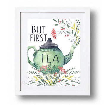 But first Tea printable wall art Tea Party print Watercolor Floral Teapot art Tea pot poster Kitchen decor quote DOWNLOAD 8x10 11x16 16x20