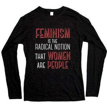 Feminism Is The Radical Notion That Women Are People -- Women's Long-Sleeve