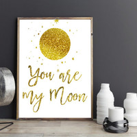 Printable art You are my Moon Print,Prints and quotes,Wall art,Gold moon print,Gold Moon art,Digital print,Instant download,wall decor