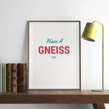 GEOLOGY Have a Gneiss Day | Funny Geology Wall Art | Art Printable | Printable Wall Art | PDF Download | Funny Art