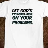 LET GOD'S PROMISES SHINE ON YOUR PROBLEMS. WHITE GIRL PROBS T-SHIRT.