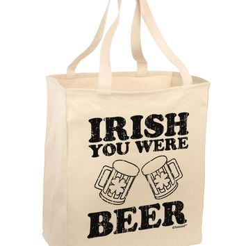 Irish You Were Beer Large Grocery Tote Bag by TooLoud