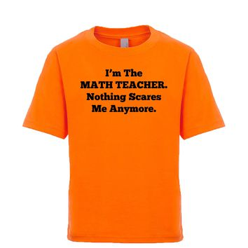 I'm The Math Teacher Nothing Scares Me Anymore Unisex Kid's Tee
