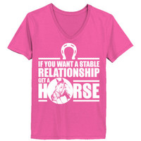 If You Want A Atable Relationship Get A Horse - Ladies' V-Neck T-Shirt