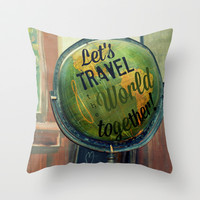 Let's Travel the World Together Throw Pillow by RDelean | Society6