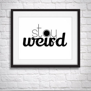 Stay Weird, Typography Poster, Cute, Funny Meme, 8.5 x 11 Print,  Wall Art, Home Decor, Unique Gift, Affirmation Poster, Art Print