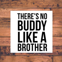 No Buddy Like A Brother | Brotherly Love Decal | Family Decal | Brother Sister Decal | Country Decal | Sassy Decals | Family Love | 251