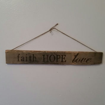 Faith Hope Love Sign, Wooden Faith Hope Love Sign, 1 Corinthians 13:13 Sign, Faith Hope Love Rustic Sign, Pallet Sign, Reclaimed Wood Sign